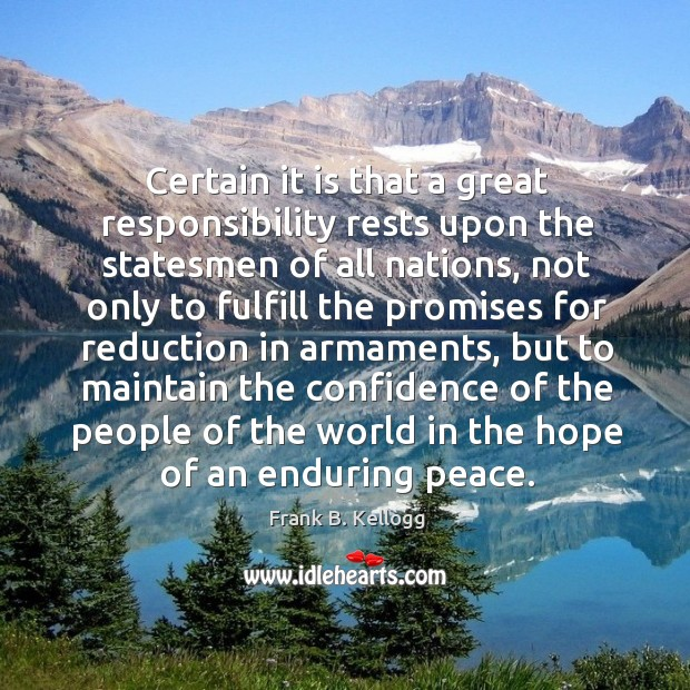 Certain it is that a great responsibility rests upon the statesmen of all nations Frank B. Kellogg Picture Quote