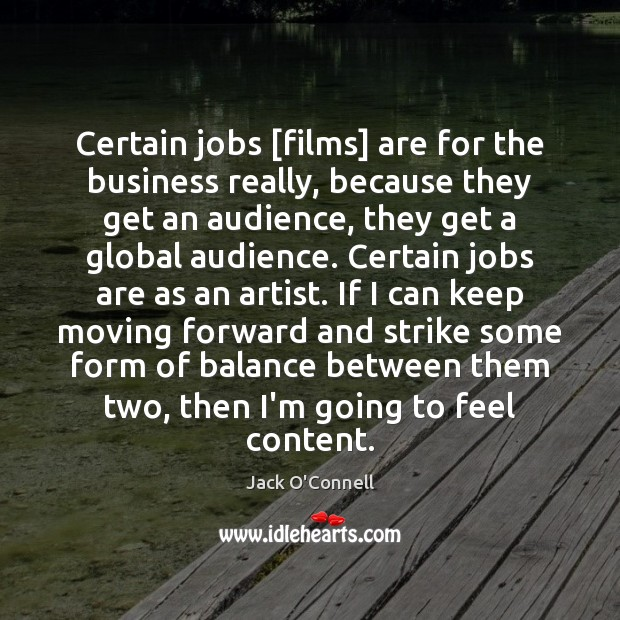 Image, Certain jobs [films] are for the business really, because they get an