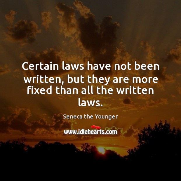 Certain laws have not been written, but they are more fixed than all the written laws. Image