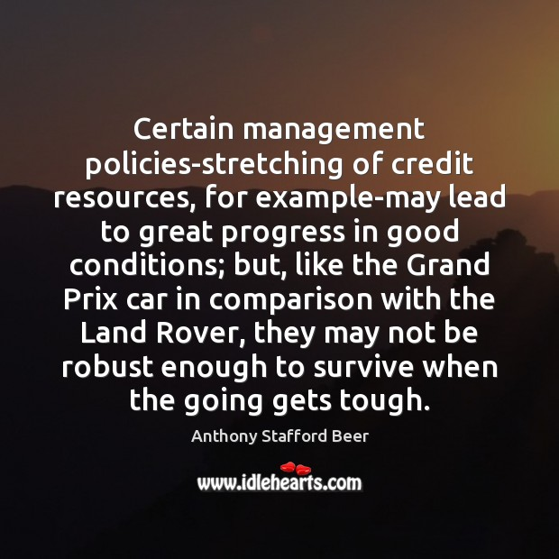 Certain management policies-stretching of credit resources, for example-may lead to great progress Comparison Quotes Image