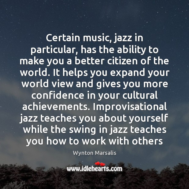 Certain music, jazz in particular, has the ability to make you a Wynton Marsalis Picture Quote