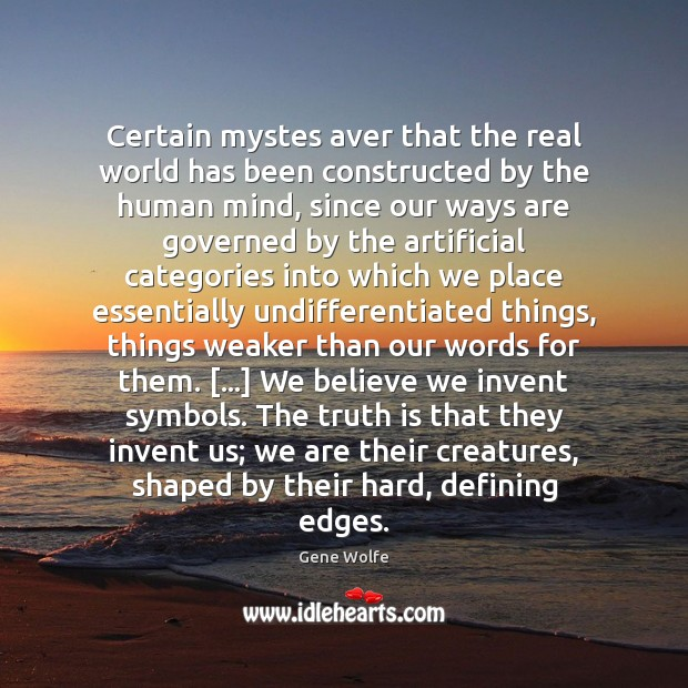 Certain mystes aver that the real world has been constructed by the Image