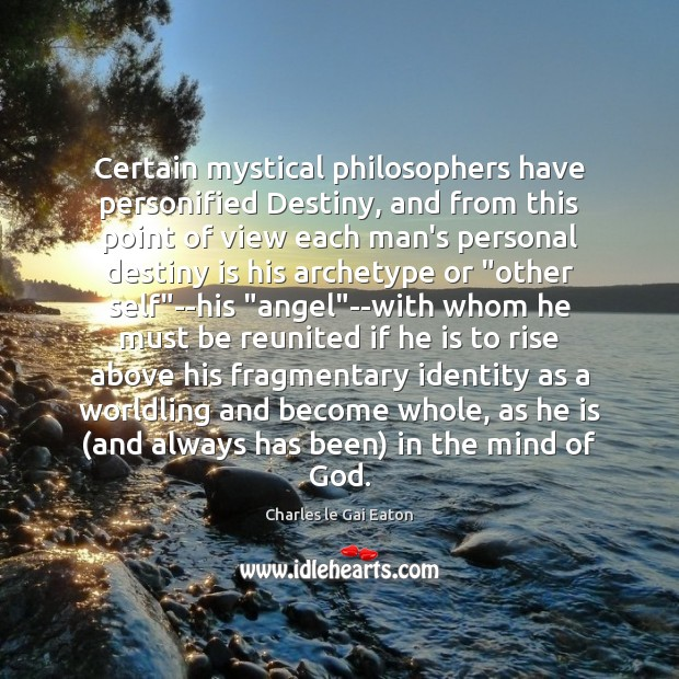 Image, Certain mystical philosophers have personified Destiny, and from this point of view