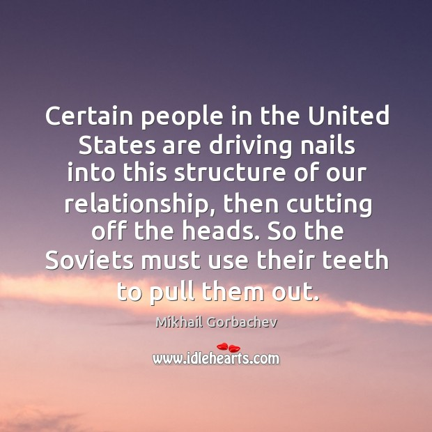 Certain people in the united states are driving nails into this structure of our relationship Image