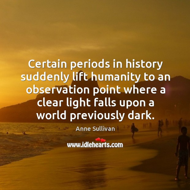 Image, Certain periods in history suddenly lift humanity to an observation point where a clear light