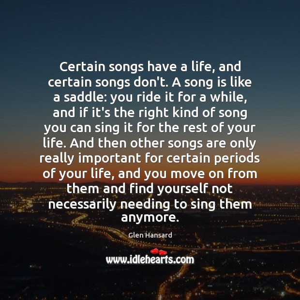 Certain songs have a life, and certain songs don't. A song is Glen Hansard Picture Quote