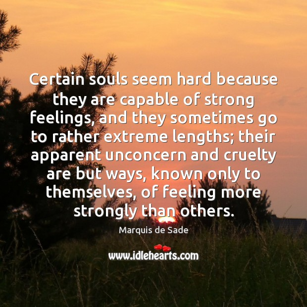 Certain souls seem hard because they are capable of strong feelings, and Marquis de Sade Picture Quote