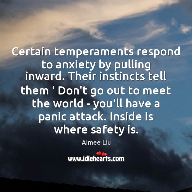 Certain temperaments respond to anxiety by pulling inward. Their instincts tell them Safety Quotes Image