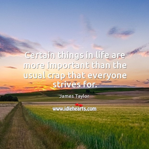 Certain things in life are more important than the usual crap that everyone strives for. Image