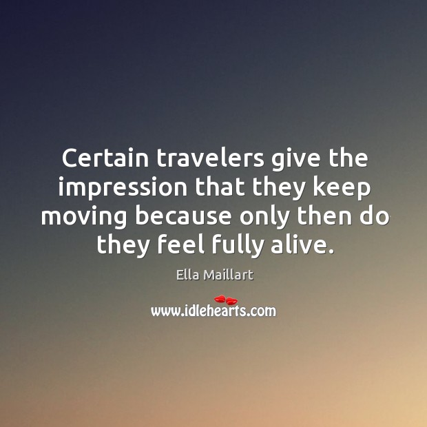 Certain travelers give the impression that they keep moving because only then Image