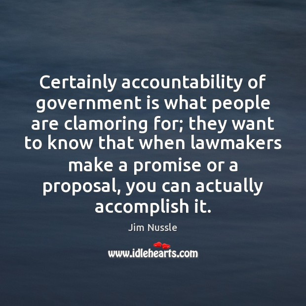 Certainly accountability of government is what people are clamoring for; they want Image