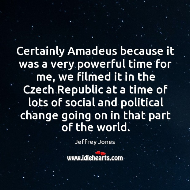 Certainly amadeus because it was a very powerful time for me, we filmed it in the czech republic Image