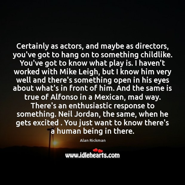 Certainly as actors, and maybe as directors, you've got to hang on Alan Rickman Picture Quote