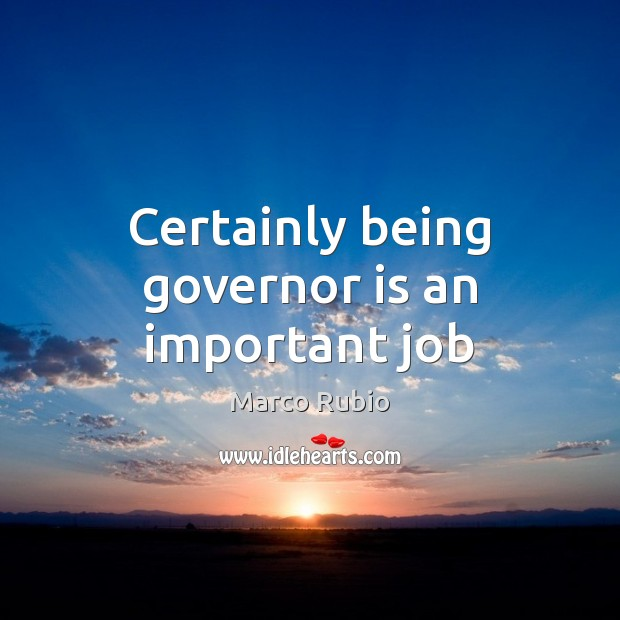 Image, Certainly being governor is an important job