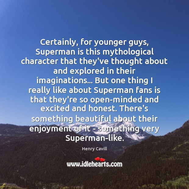 Certainly, for younger guys, Superman is this mythological character that they've thought Henry Cavill Picture Quote