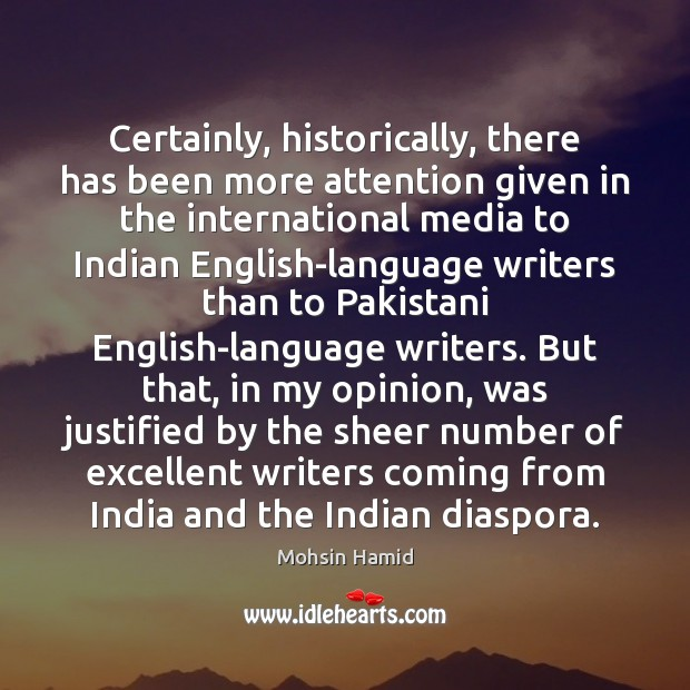 Certainly, historically, there has been more attention given in the international media Mohsin Hamid Picture Quote