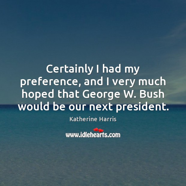 Image, Certainly I had my preference, and I very much hoped that George
