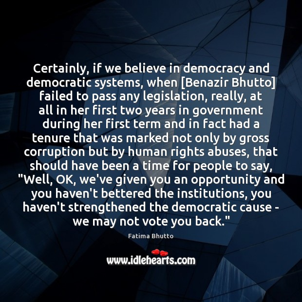 Image, Certainly, if we believe in democracy and democratic systems, when [Benazir Bhutto]