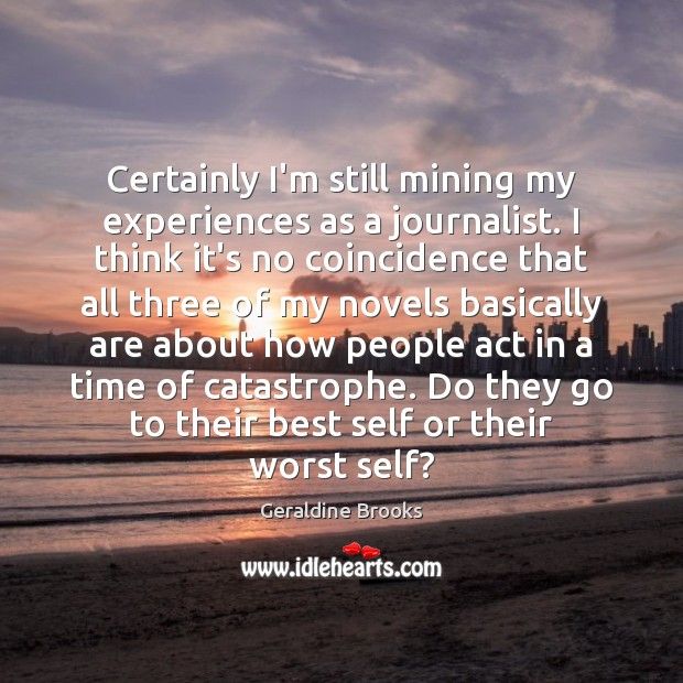 Image, Certainly I'm still mining my experiences as a journalist. I think it's