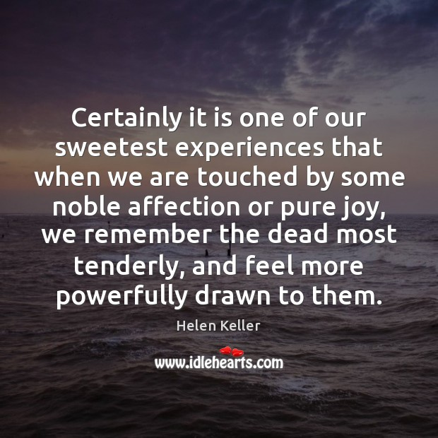 Certainly it is one of our sweetest experiences that when we are Helen Keller Picture Quote