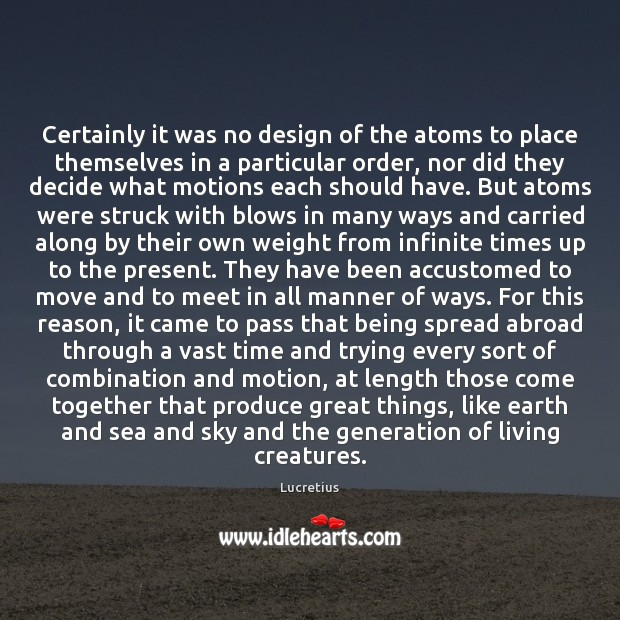 Certainly it was no design of the atoms to place themselves in Lucretius Picture Quote