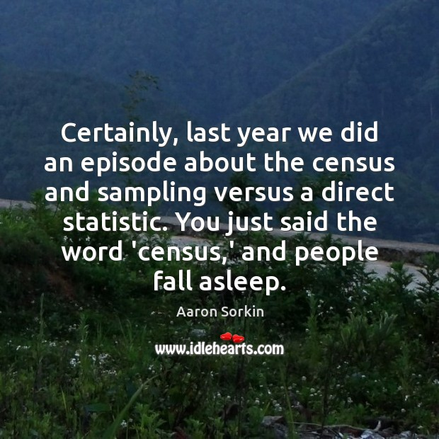 Certainly, last year we did an episode about the census and sampling Image