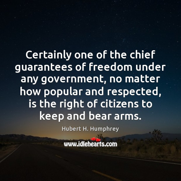 Certainly one of the chief guarantees of freedom under any government, no Image
