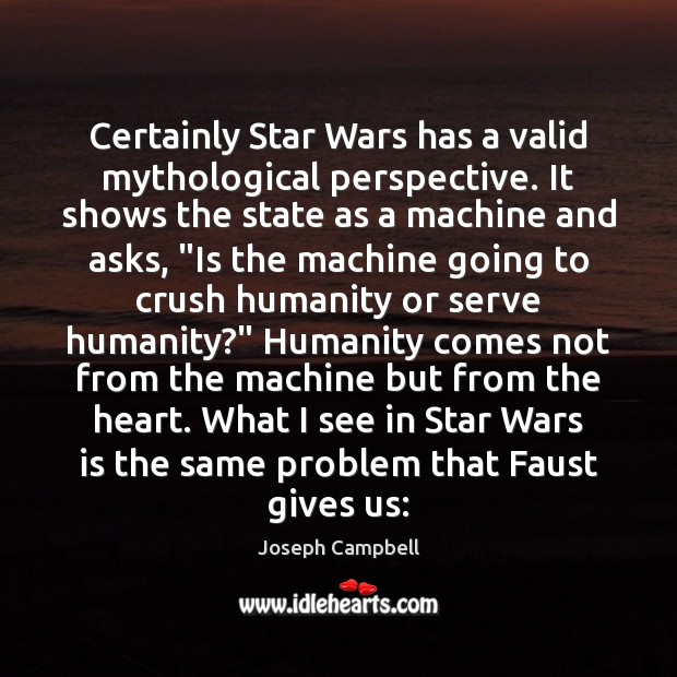 Certainly Star Wars has a valid mythological perspective. It shows the state Image