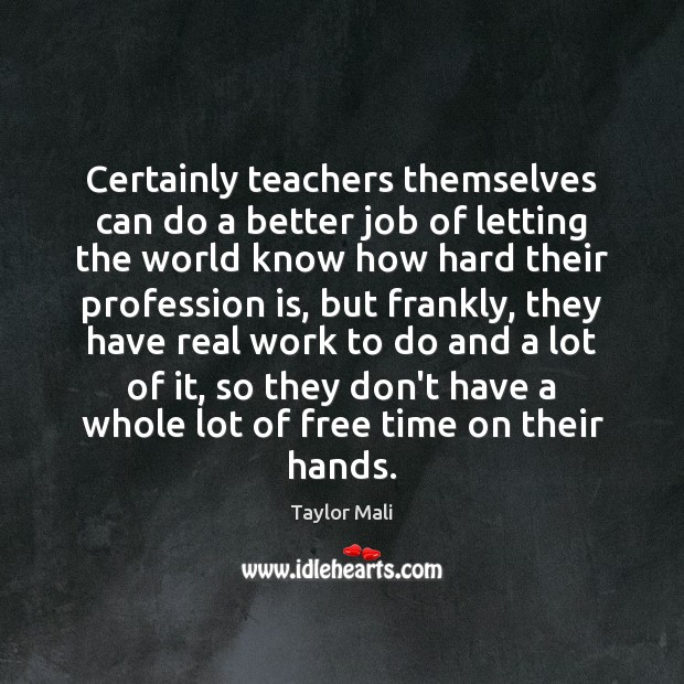 Certainly teachers themselves can do a better job of letting the world Image
