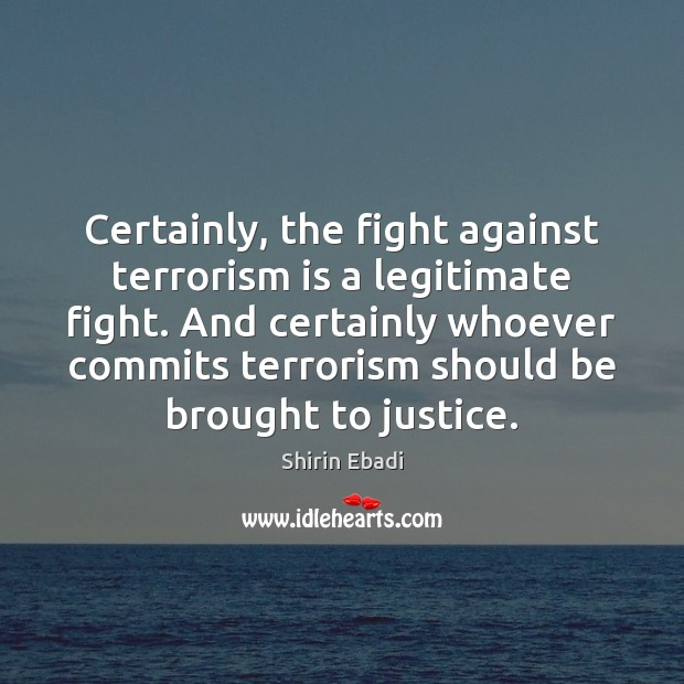 Image, Certainly, the fight against terrorism is a legitimate fight. And certainly whoever