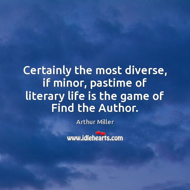 Image, Certainly the most diverse, if minor, pastime of literary life is the