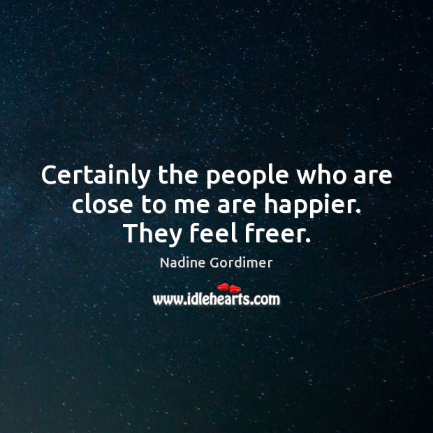 Certainly the people who are close to me are happier. They feel freer. Image