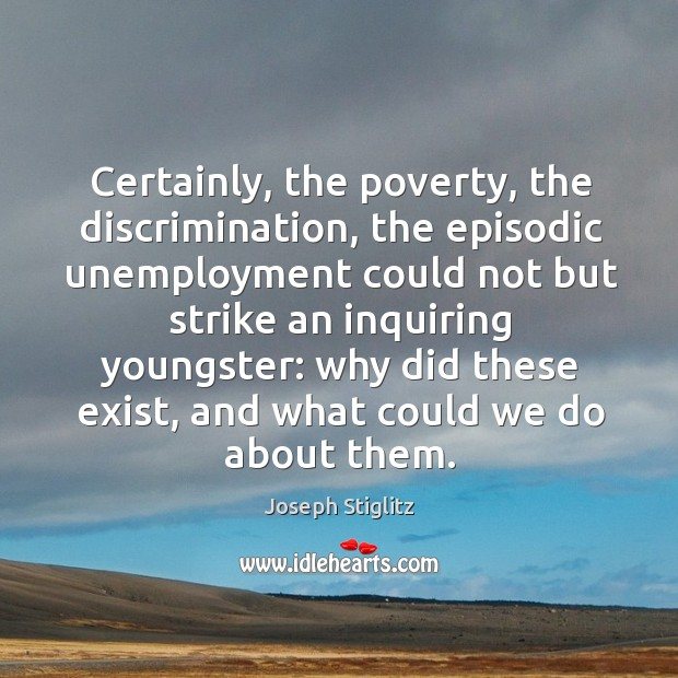 Certainly, the poverty, the discrimination Image