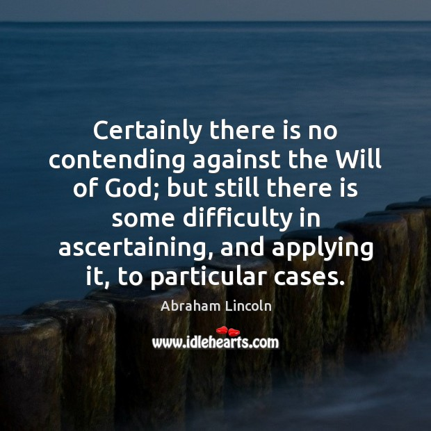 Image, Certainly there is no contending against the Will of God; but still