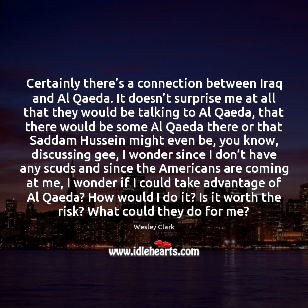 Certainly there's a connection between Iraq and Al Qaeda. It doesn' Image