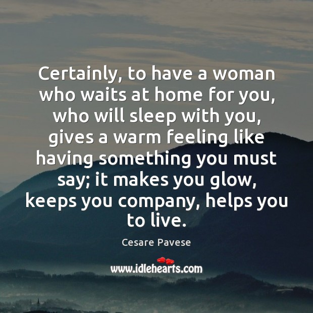 Certainly, to have a woman who waits at home for you, who Cesare Pavese Picture Quote