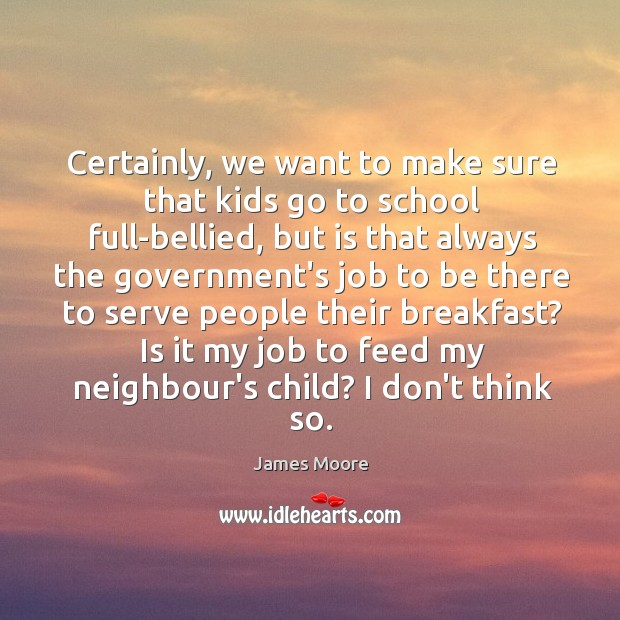 Certainly, we want to make sure that kids go to school full-bellied, Image