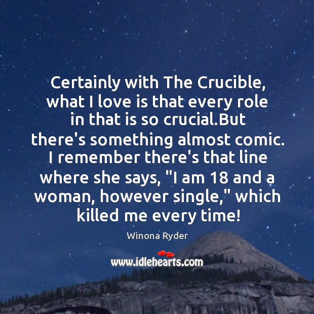 Certainly with The Crucible, what I love is that every role in Image
