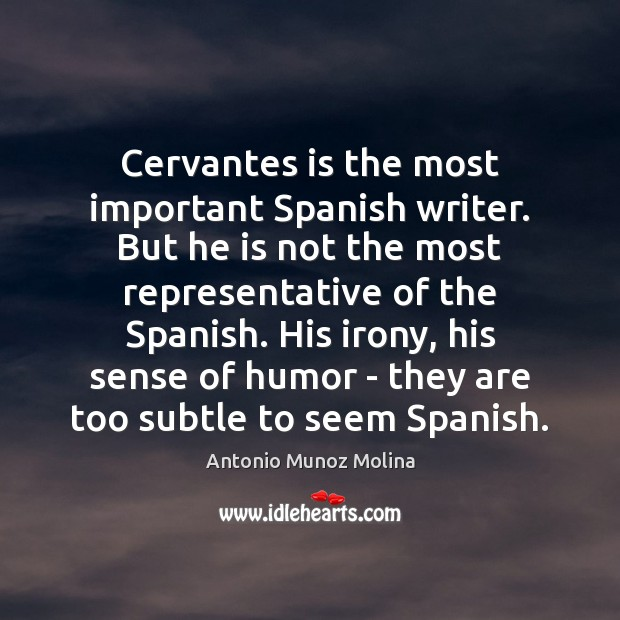 Cervantes is the most important Spanish writer. But he is not the Image