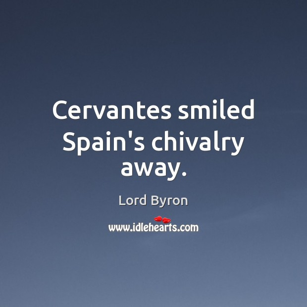 Cervantes smiled Spain's chivalry away. Image