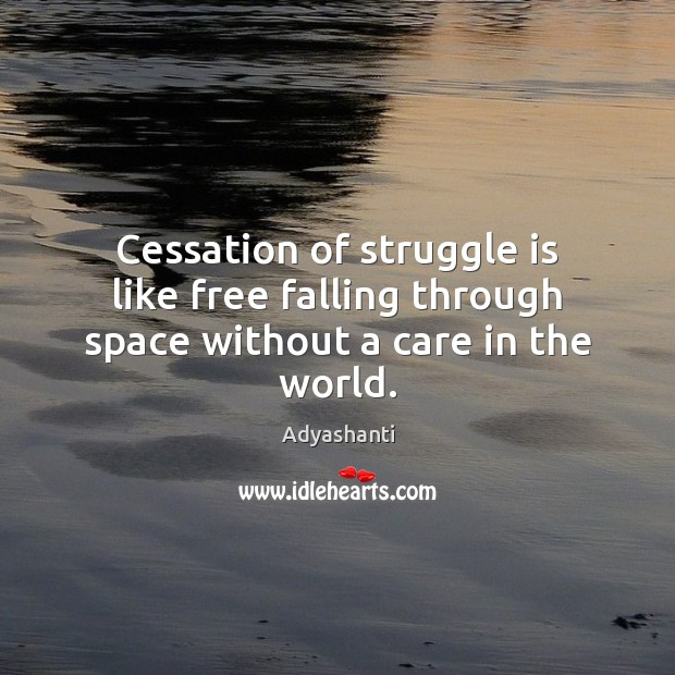 Cessation of struggle is like free falling through space without a care in the world. Image