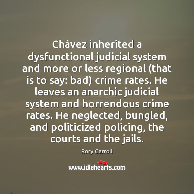 Image, Chávez inherited a dysfunctional judicial system and more or less regional (