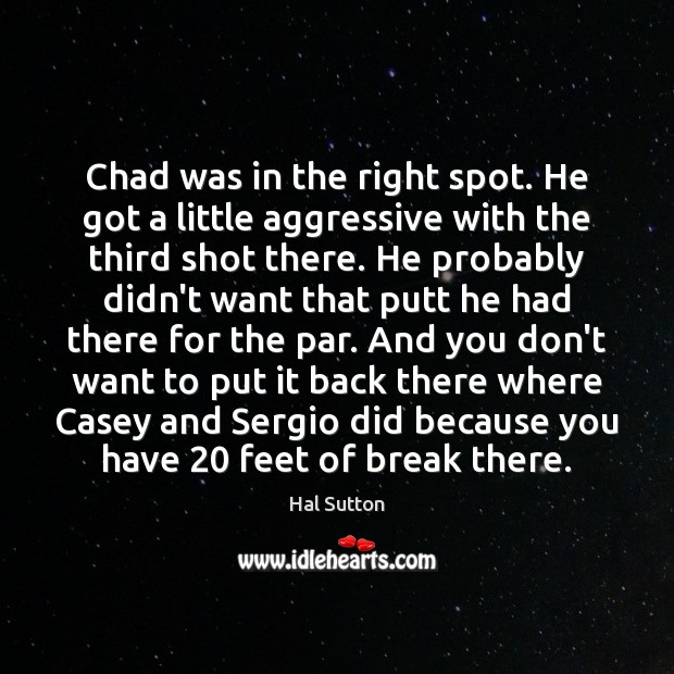 Chad was in the right spot. He got a little aggressive with Image