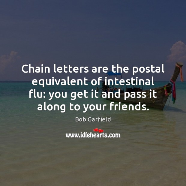 Image, Chain letters are the postal equivalent of intestinal flu: you get it