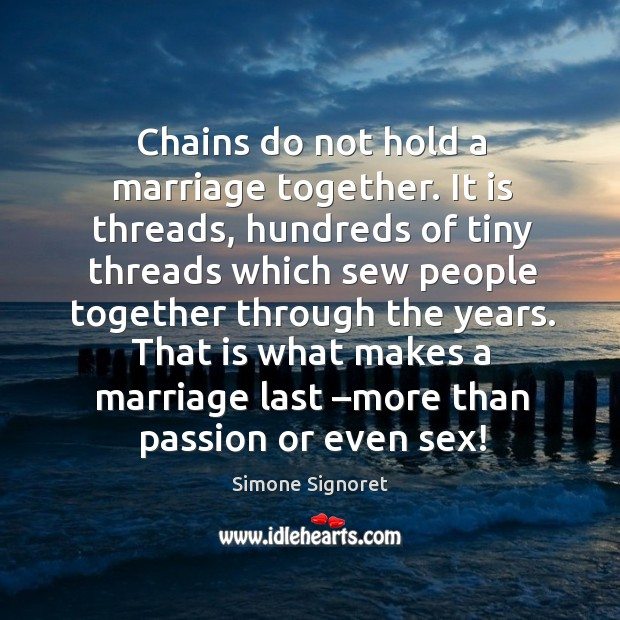 Chains do not hold a marriage together. It is threads, hundreds of tiny threads which Image
