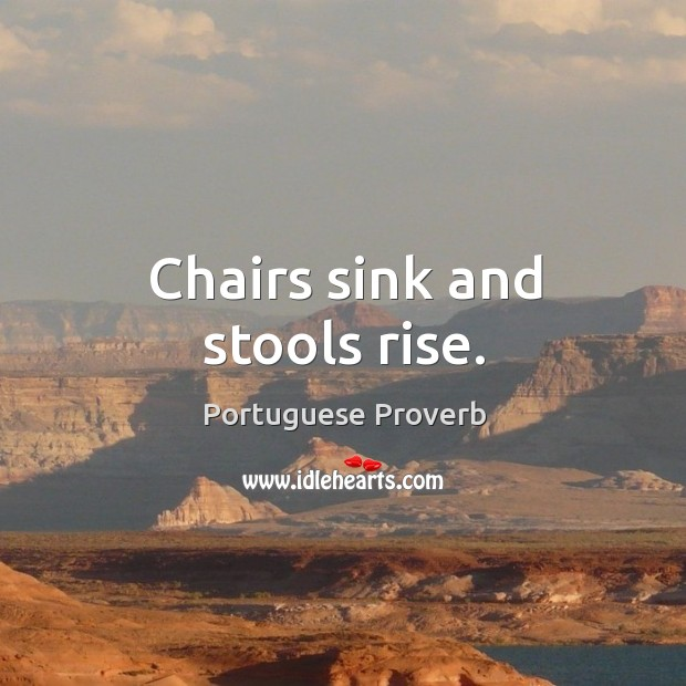 Chairs sink and stools rise. Portuguese Proverbs Image