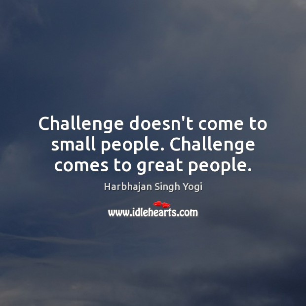Challenge doesn't come to small people. Challenge comes to great people. Harbhajan Singh Yogi Picture Quote
