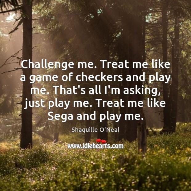 Challenge me. Treat me like a game of checkers and play me. Image