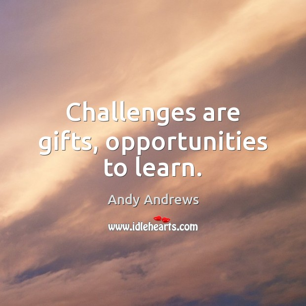 Image, Challenges are gifts, opportunities to learn.