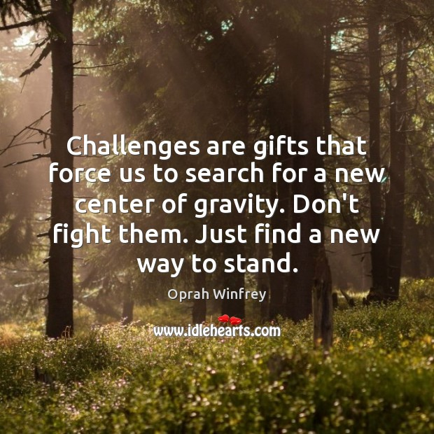Image, Challenges are gifts that force us to search for a new center